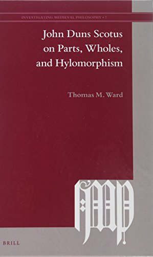 John Duns Scotus on Parts, Wholes, and Hylomorphism (Investigating Medieval Philosophy): Thomas M. ...