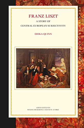 Franz Liszt: A Story of Central European Subjectivity (Studies in Central European Histories): ...