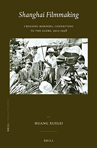 9789004279339: Shanghai Filmmaking: Crossing Borders, Connecting to the Globe, 1922-1938 (China Studies)