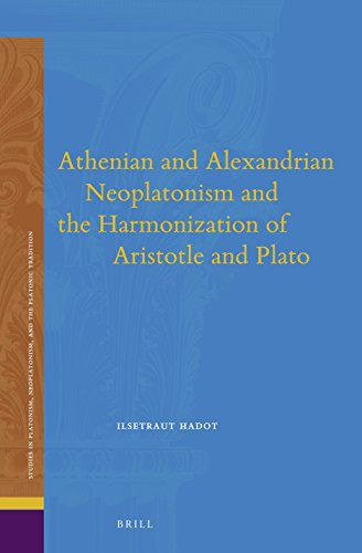 9789004280076: Athenian and Alexandrian Neoplatonism and the Harmonization of Aristotle and Plato