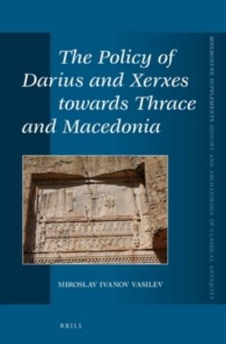 9789004282148: The Policy of Darius and Xerxes Towards Thrace and Macedonia (Mnemosyne, Supplements / Mnemosyne, Supplements, History and)
