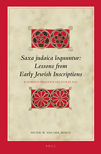 9789004282834: Saxa Judaica Loquuntur, Lessons from Early Jewish Inscriptions: Radboud Prestige Lectures 2014 (Biblical Interpretation)