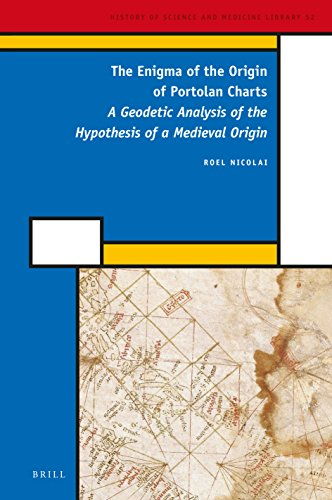9789004282971: The Enigma of the Origin of Portolan Charts: A Geodetic Analysis of the Hypothesis of a Medieval Origin (History of Science and Medicine Library)