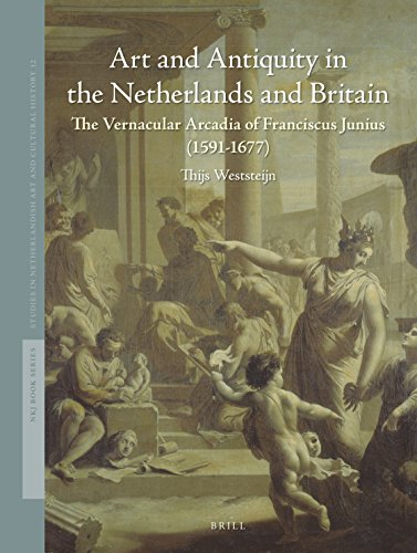 9789004283619: Art and Antiquity in the Netherlands and Britain: The Vernacular Arcadia of Franciscus Junius 1591-1677 (Studies in Netherlandish Art and Cultural History)