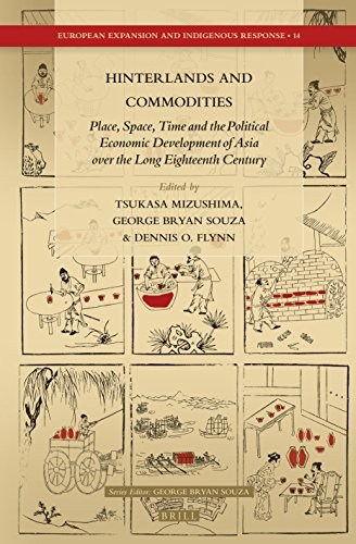 9789004283886: Hinterlands and Commodities: Place, Space, Time and the Political Economic Development of Asia over the Long Eighteenth Century (European Expansion and Indigenous Response)