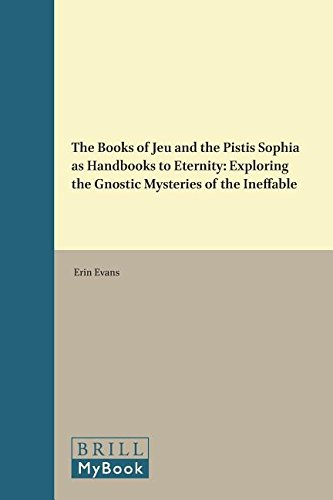 9789004284463: The Books of Jeu and the Pistis Sophia as Handbooks to Eternity: Exploring the Gnostic Mysteries of the Ineffable