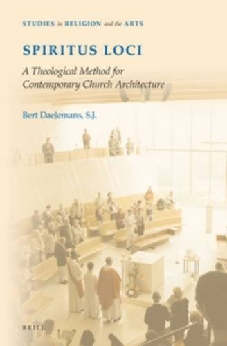 9789004285354: Spiritus Loci: A Theological Method for Contemporary Church Architecture (Studies in Religion and the Arts)