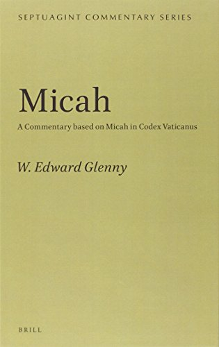 Micah: A Commentary Based on Micah in Codex Vaticanus (Septuagint Commentary): Glenny, W. Edward