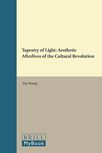 9789004285538: Tapestry of Light: Aesthetic Afterlives of the Cultural Revolution (Ideas, History, and Modern China)