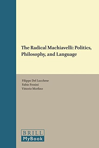 9789004287679: The Radical Machiavelli: Politics, Philosophy, and Language (Thinking in Extremes) (English, Italian and French Edition)