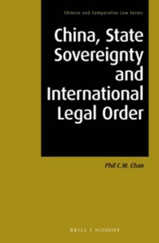 China, State Sovereignty and International Legal Order (Chinese and Comparative Law): Phil C.W. ...