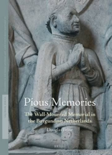 Pious Memories: The Wall-Mounted Memorial in the Burgundian Netherlands (Studies in Netherlandish ...