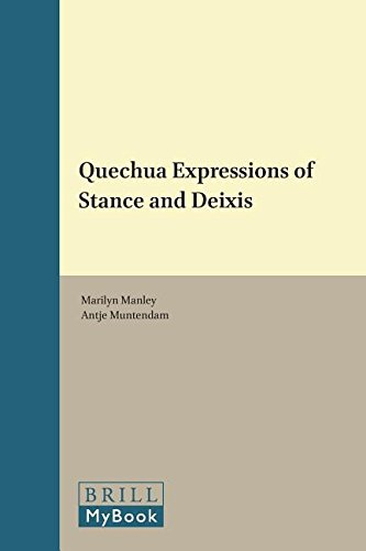 Quechua Expressions of Stance and Deixis (Brill's Studies in the Indigenous Languages of the ...