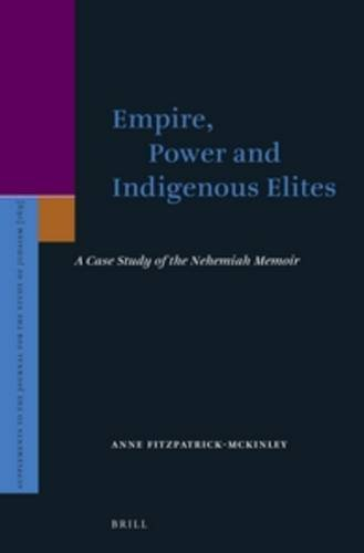 Empire, Power and Indigenous Elites: A Case Study of the Nehemiah Memoir (Supplements to the ...