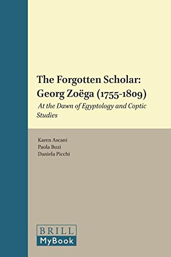 The Forgotten Scholar: Georg Zoega (1755-1809): At the Dawn of Egyptology and Coptic Studies (...