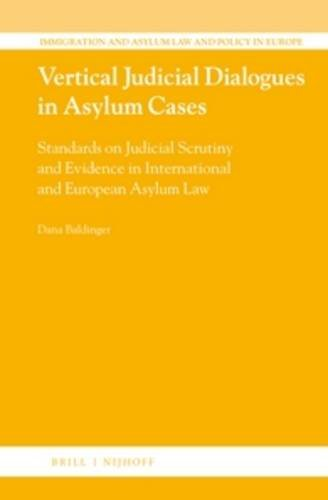 9789004290716: Vertical Judicial Dialogues in Asylum Cases: Standards on Judicial Scrutiny and Evidence in International and European Asylum Law (Immigration and Asylum Law and Policy in Europe)