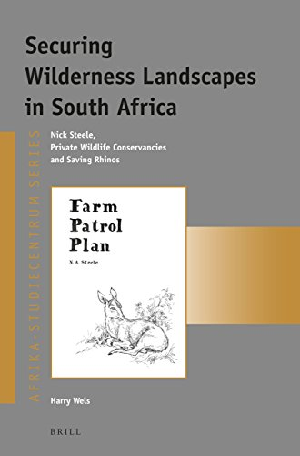 Securing Wilderness Landscapes in South Africa: Nick Steele, Private Wildlife Conservancies and ...