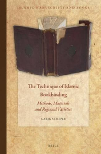 The Technique Of Islamic Bookbinding: Methods, Materials: Scheper, Karin