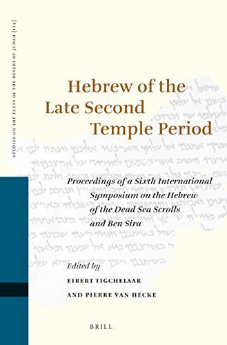 9789004291010: Hebrew of the Late Second Temple Period: Proceedings of a Sixth International Symposium on the Hebrew of the Dead Sea Scrolls and Ben Sira (Studies on the Texts of the Desert of Judah)