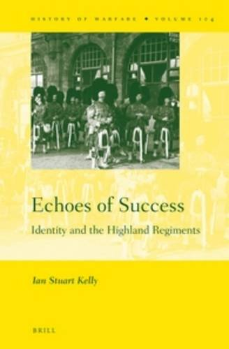 Echoes of Success: Identity and the Highland Regiments (History of Warfare): Kelly, Ian Stuart