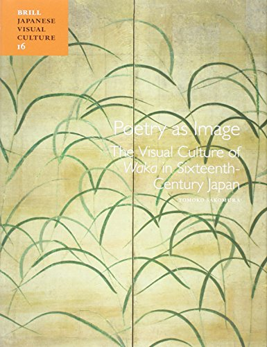 """Poetry as Image: The Visual Culture of """"Waka"""" in Sixteenth-Century Japan (Hardcover)&quot..."""