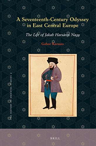 A Seventeenth-Century Odyssey in East Central Europe (History of Oriental Studies): Gábor Kármán