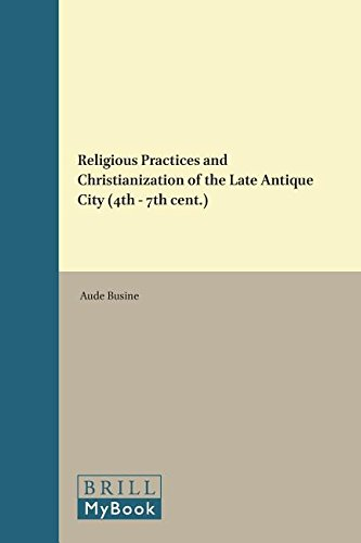 9789004294608: Religious Practices and Christianization of the Late Antique City (4th - 7th Cent.) (Religions in the Graeco-Roman World) (English and French Edition)