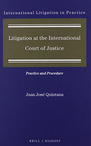 9789004297500: Litigation at the International Court of Justice: Practice and Procedure (International Litigation in Practice)