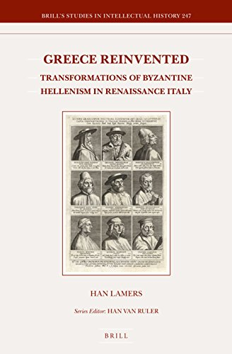 9789004297555: Greece Reinvented: Transformations of Byzantine Hellenism in Renaissance Italy (Brill's Studies in Intellectual History)