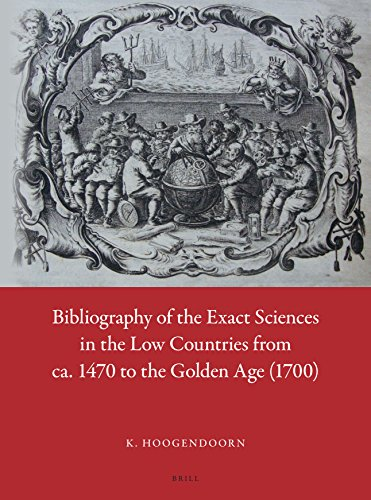 Bibliography of the Exact Sciences in the Low Countries from ca. 1470 to the Golden Age (1700) - HOOGENDOORN