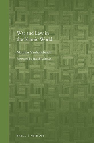 War and Law in the Islamic World (Brill's Arab and Islamic Laws Series): Matthias ...