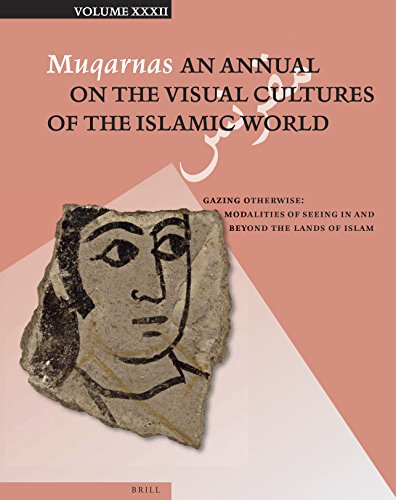 9789004298989: 32: Muqarnas: An Annual on the Visual Cultures of the Islamic World: Gazing Otherwise: Modalities of Seeing in and Beyond the Lands of Islam