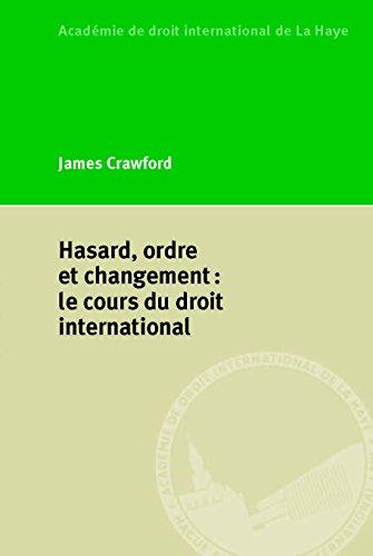 Hasard, Ordre Et Changement: Le Cours Du Droit International: Crawford, James