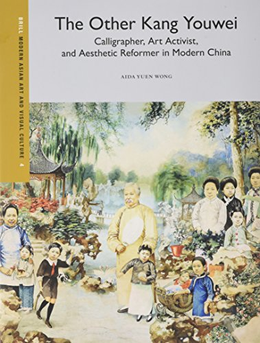 9789004299504: The Other Kang Youwei: Calligrapher, Art Activist, and Aesthetic Reformer in Modern China (Modern Asian Art and Visual Culture)
