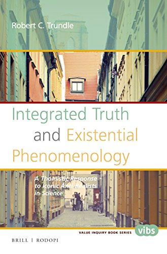 Integrated Truth and Existential Phenomenology (Value Inquiry Book Series / Philosophy and ...