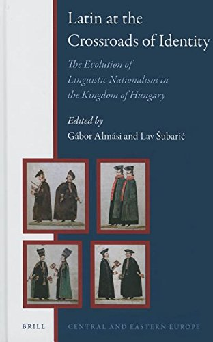 9789004300170: Latin at the Crossroads of Identity: The Evolution of Linguistic Nationalism in the Kingdom of Hungary (Central and Eastern Europe)