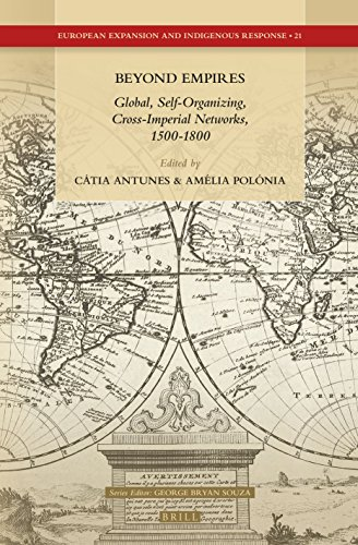 9789004304147: Beyond Empires: Global, Self-Organizing, Cross-Imperial Networks, 1500-1800 (European Expansion and Indigenous Response)