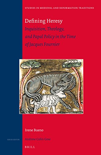 9789004304253: Defining Heresy: Inquisition, Theology, and Papal Policy in the Time of Jacques Fournier (Studies in Medieval and Reformation Traditions)