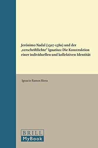 9789004304482: Jeronimo Nadal (1507-1580) Und Der Verschriftlichte Ignatius: Die Konstruktion Einer Individuellen Und Kollektiven Identitat (Studies in Medieval and Reformation Traditions)