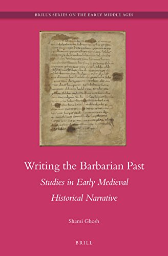9789004305229: Writing the Barbarian Past: Studies in Early Medieval Historical Narrative (Brill's Series on the Early Middle Ages)