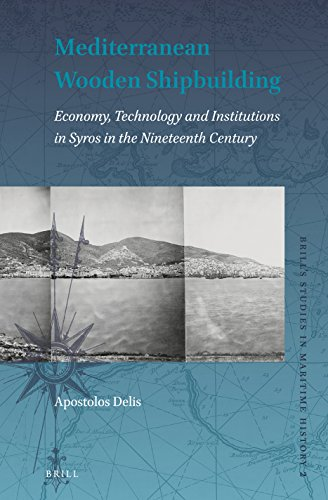 9789004306141: Mediterranean Wooden Shipbuilding: Economy, Technology and Institutions in Syros in the Nineteenth Century (Brill's Studies in Maritime History)