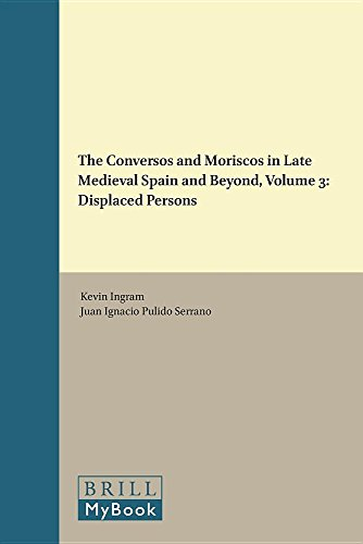 9789004306356: 3: The Conversos and Moriscos in Late Medieval Spain and Beyond: Displaced Persons (Studies in Medieval and Reformation Traditions)