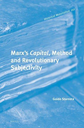 Marxs Capital, Method and Revolutionary Subjectivity (Historical Materialism Book): Guido Starosta