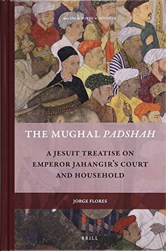9789004307520: The Mughal Padshah: A Jesuit Treatise on Emperor Jahangir's Court and Household (Rulers & Elites)