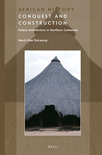 Conquest and Construction: Palace Architecture in Northern Cameroon: Mark Delancey