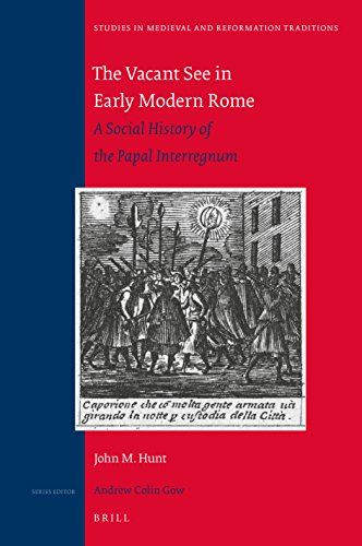 9789004313774: The Vacant See in Early Modern Rome: A Social History of the Papal Interregnum (Studies in Medieval and Reformation Traditions)