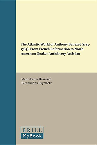 9789004315648: The Atlantic World of Anthony Benezet 1713-1784: From French Reformation to North American Quaker Antislavery Activism (Early American History)