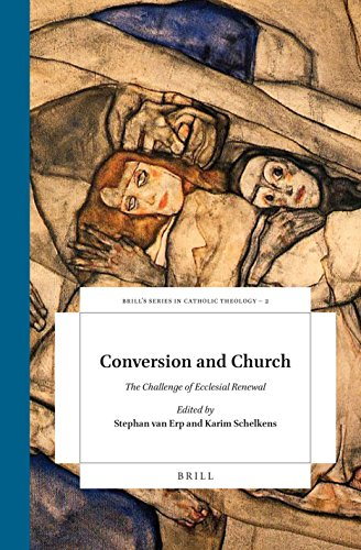 Conversion and Church: The Challenge of Ecclesial Renewal: Van Erp, Stephan (Editor)/ Schelkens, ...