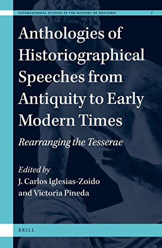 9789004321793: Anthologies of Historiographical Speeches from Antiquity to Early Modern Times: Rearranging the Tesserae