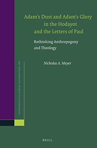 Adam's Dust and Adam's Glory in the Hodayot and the Letters of Paul: Rethinking ...